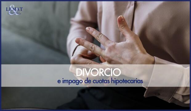 Divorcio e impago de las cuotas hipotecarias del domicilio familiar